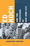 Ed Koch and the Rebuilding of New York City (Columbia History of Urban Life)