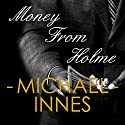 Money from Holme Audiobook by Michael Innes Narrated by Steven Crossley