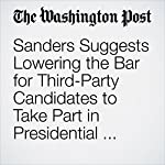 Sanders Suggests Lowering the Bar for Third-Party Candidates to Take Part in Presidential Debates | John Wagner