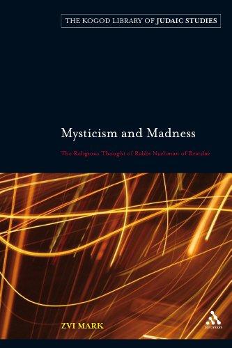 Mysticism and Madness: The Religious Thought of Rabbi Nachman of Bratslav (Robert & Arlene Kogod Library Judaic Stud