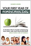 img - for Your First Year of Homeschooling - A Christian Mom's Guide to Balancing Faith, Family, and Your Child's Education (While Taking Care of Yourself) by Jenkins Elizabeth (2010-10-26) Paperback book / textbook / text book