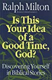 Is This Your Idea of a Good Time, God?:�Discovering Yourself in Biblical Stories