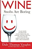 img - for Wine Snobs Are Boring: 7 easy steps to discover your unique palate, choose the best bottle and feel smart while enjoying wine like a true hedonist (Volume 1) by Vaughn, Dale Thomas (2014) [Paperback] book / textbook / text book
