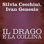 Il drago e la collina [The Dragon and the Hill] | Silvia Cecchini,Ivan Genesio