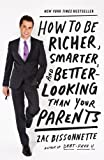 Bissonnette, Zac's How to Be Richer, Smarter, and Better-Looking Than Your Parents Paperback