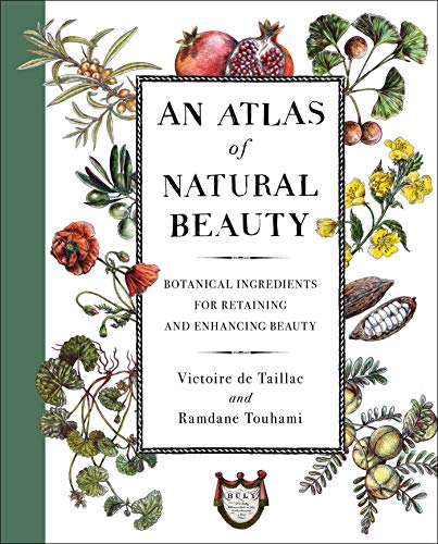 An Atlas of Natural Beauty Botanical Ingredients for Retaining and Enhancing Beauty [de Taillac, Victoire - Touhami, Ramdane] (Tapa Dura)
