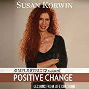 Simple Strides Toward Positive Change: Lessons From Life Coaching | [Susan Korwin]
