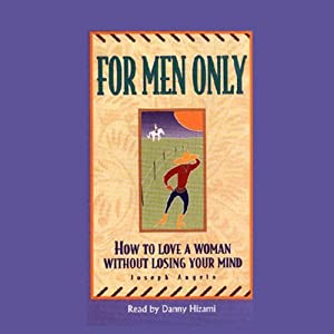 For Men Only: How to Love a Woman Without Losing Your Mind | [Joseph Angelo]