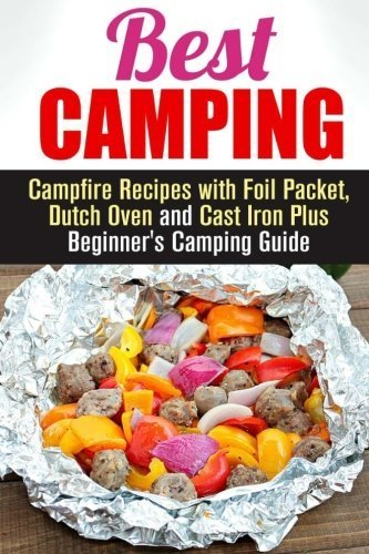 best-camping-campfire-recipes-with-foil-packet-dutch-oven-and-cast-iron-plus-beginners-camping-guide