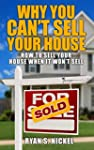 Why You Can't Sell Your House: How to...