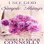 I See God in the Simple Things | Shirley Kiger Connolly