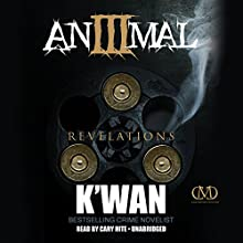 Animal 3: Revelations: The Animal Series, Book 3 (       UNABRIDGED) by K'wan Narrated by Cary Hite