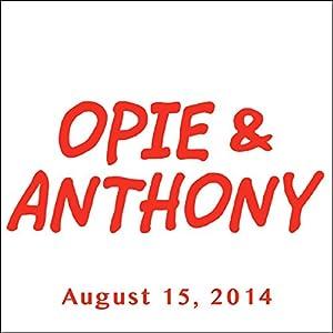 Opie & Anthony, August 15, 2014 Radio/TV Program