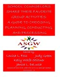 School Counselors Share Their Favorite Group Activities: A Guide to Choosing, Planning, Conducting, and Processing