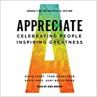 Appreciate: Celebrating People, Inspiring Greatness Hörbuch von David Sturt, Todd Nordstrom, Kevin Ames, Gary Beckstrand Gesprochen von: Joel Bishop