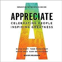 Appreciate: Celebrating People, Inspiring Greatness   Livre audio Auteur(s) : David Sturt, Todd Nordstrom, Kevin Ames, Gary Beckstrand Narrateur(s) : Joel Bishop