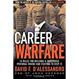 Career Warfare: 10 Rules for Building a Successful Personal Brand and Fighting to Keep It ~ David F. D'Alessandro