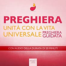 Preghiera - Unità con la Vita Universale [Prayer - Unity with the Universal Life]: Preghiera guidata [Guided Prayer] Audiobook by Paul Green Narrated by Valentina Palmieri
