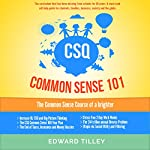 CSQ Common Sense 101: The Common Sense Course to a Brighter Future (Volume 1) | Edward Tilley
