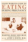 Every Woman's Guide to Eating During Pregnancy (0395986605) by Shulman, Martha Rose