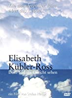 Elisabeth K�bler-Ross - Dem Tod ins Gesicht sehen