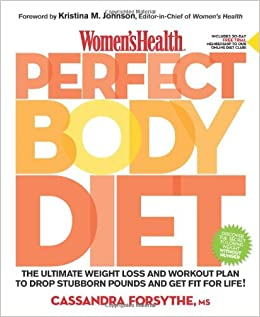 Women's Health Perfect Body Diet: The Ultimate Weight Loss and Workout Plan to Drop Stubborn