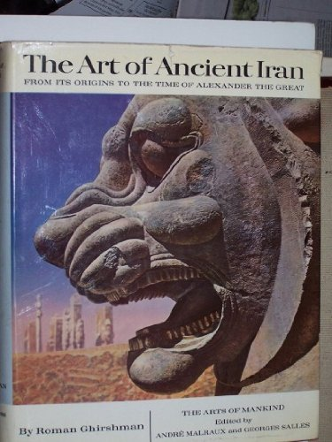 The Art of Ancient Iran: From its Origins to the Time of Alexander the Great (The Arts of Mankind)