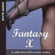Fantasy X: A Collection of Five Erotic Stories | [Miranda Forbes (editor), Penelope Friday, Angela Meadows, Landon Dixon, David Inverbrae, Jeremy Edwards]