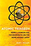 img - for By Sean L. Malloy Atomic Tragedy: Henry L. Stimson and the Decision to Use the Bomb against Japan (1st Edition) book / textbook / text book