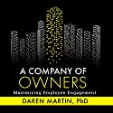 A Company of Owners: Maximizing Employee Engagement Audiobook by Daren Martin Narrated by Daren Martin
