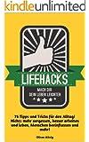 Lifehacks ● Mach dir dein Leben leichter!: 75 Tipps und Tricks für den Alltag! Nichts mehr vergessen, besser arbeiten und leben, Menschen beeinflussen ... produktiver sein und besser Leben 1)