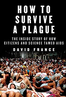 Book Cover: How to Survive a Plague: The Inside Story of How Citizens and Science Tamed AIDS