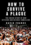 Download How to Survive a Plague: The Inside Story of How Citizens and Science Tamed AIDS