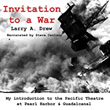 Invitation to a War: My Early War Experience at Pearl Harbor and Guadalcanal | Livre audio Auteur(s) : Larry A. Drew Narrateur(s) : Steve Carlson