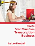 How to Start Your Own ... (Non-Medical) Transcription Business (Starting Your Own ... Series)