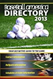 Baseball America 2013 Directory: 2013 Baseball Reference, Schedules, Contacts, Phone Info & More (Baseball America Directory)