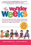 Hetty Van de Rijt The Wonder Weeks. How to Stimulate Your Baby's Mental Development and Help Him Turn His 10 Predictable, Great, Fussy Phases Into Magical Leaps Forward
