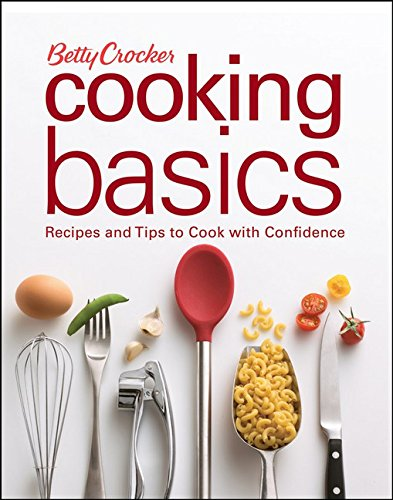 Betty Crocker Cooking Basics: Recipes and Tips toCook with Confidence by Betty Crocker