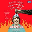 There's a (Slight) Chance I Might Be Going to Hell (       UNABRIDGED) by Laurie Notaro Narrated by Susan Denaker