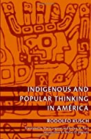 Indigenous and Popular Thinking in America (Latin America Otherwise)