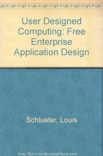User Designed Computing: Free Enterprise Application Design