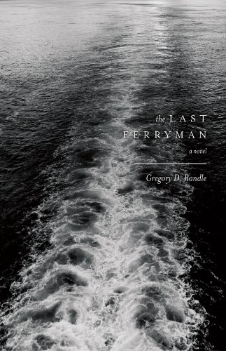 The Last Ferryman: A Novel, by Gregory D. Randle
