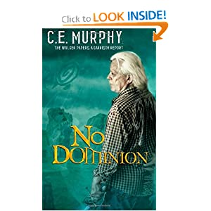 No Dominion: The Walker Papers: A Garrison Report by CE Murphy