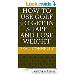 How to Use Golf to Get in Shape and Lose Weight