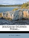 Jérusalem Délivrée: Poème... (French Edition) (1273643704) by Tasse, Le