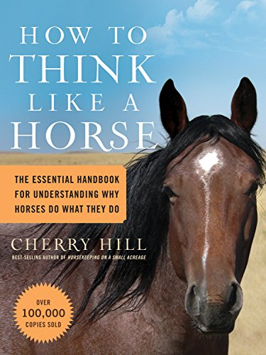 How to Think Like A Horse: The Essential Handbook for...