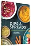 Dips & Spreads: 46 Gorgeous & Good-Fo...