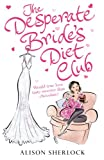 Alison Sherlock The Desperate Bride's Diet Club