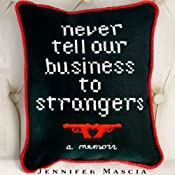 Never Tell Our Business to Strangers: A Memoir | [Jennifer Mascia]