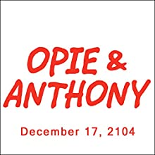 Opie & Anthony, Dave Attell and Mike Baker, December 17, 2014  by Opie & Anthony Narrated by Opie & Anthony